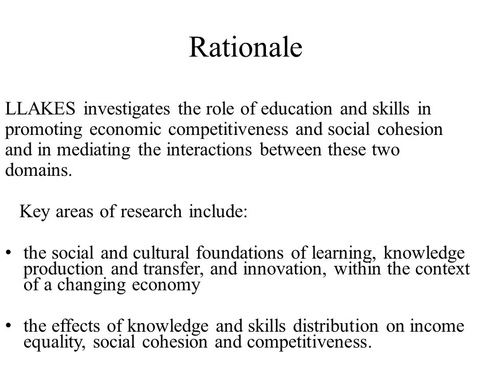 Rationale LLAKES investigates the role of education and skills in promoting economic competitiveness and social cohesion and in mediating the interact