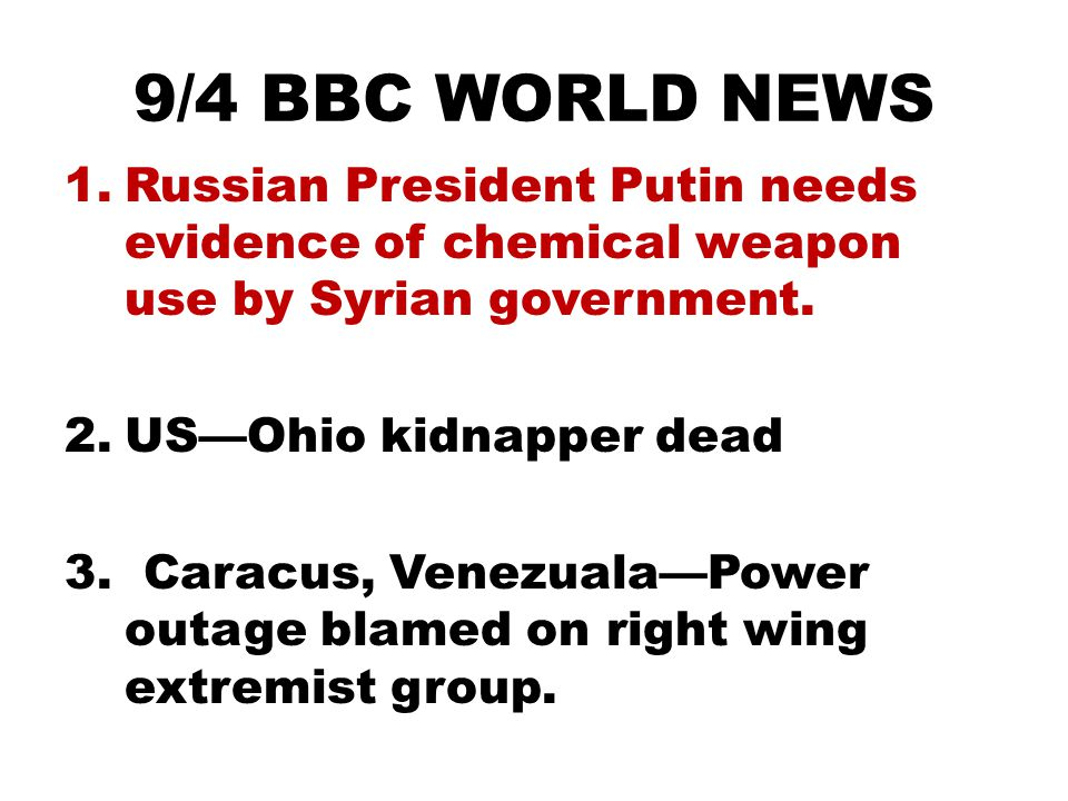 9/4 BBC WORLD NEWS 1.Russian President Putin needs evidence of chemical weapon use by Syrian government.