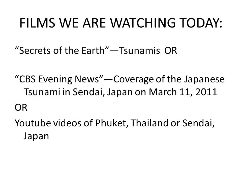"""FILMS WE ARE WATCHING TODAY: """"Secrets of the Earth""""—Tsunamis OR """"CBS Evening News""""—Coverage of the Japanese Tsunami in Sendai, Japan on March 11, 2011"""