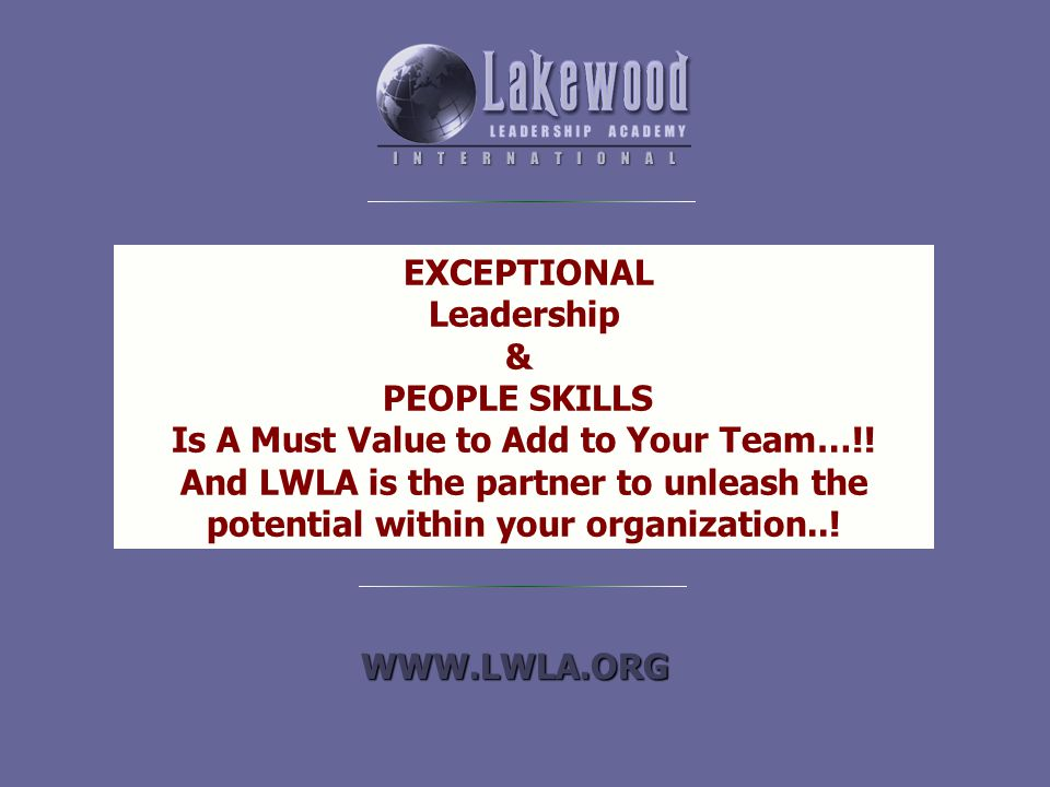 EXCEPTIONAL Leadership & PEOPLE SKILLS Is A Must Value to Add to Your Team…!.