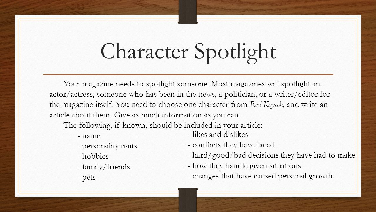 Character Spotlight Your magazine needs to spotlight someone. Most magazines will spotlight an actor/actress, someone who has been in the news, a poli