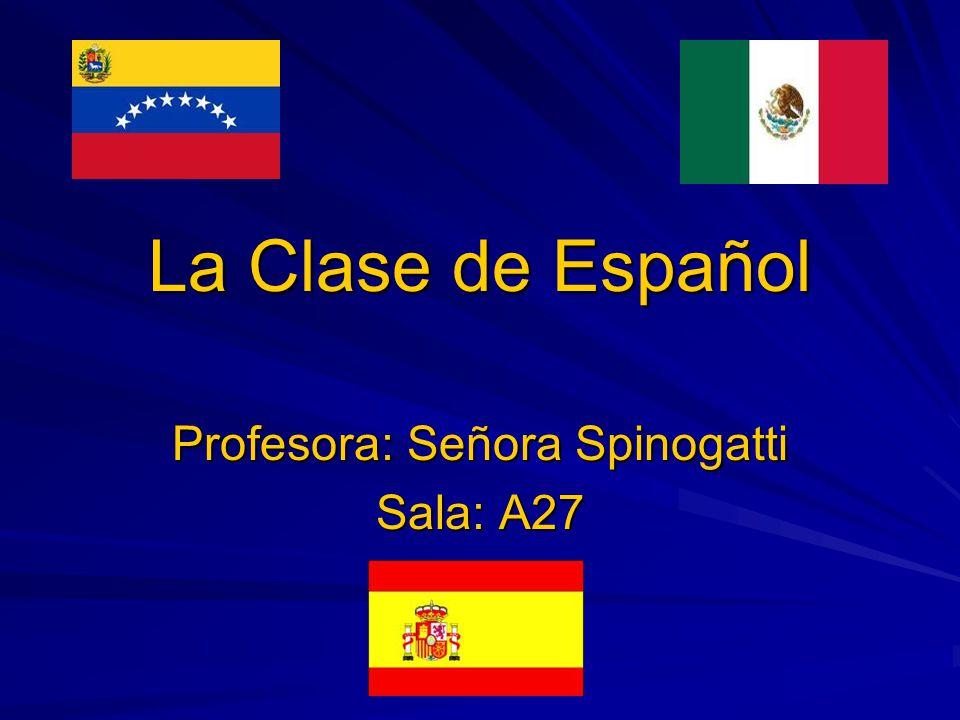 La Clase de Español Profesora: Señora Spinogatti Sala: A27