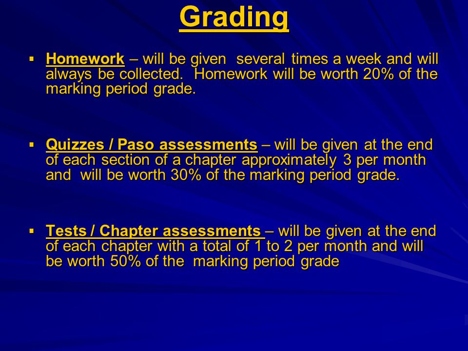 Grading  Homework – will be given several times a week and will always be collected.