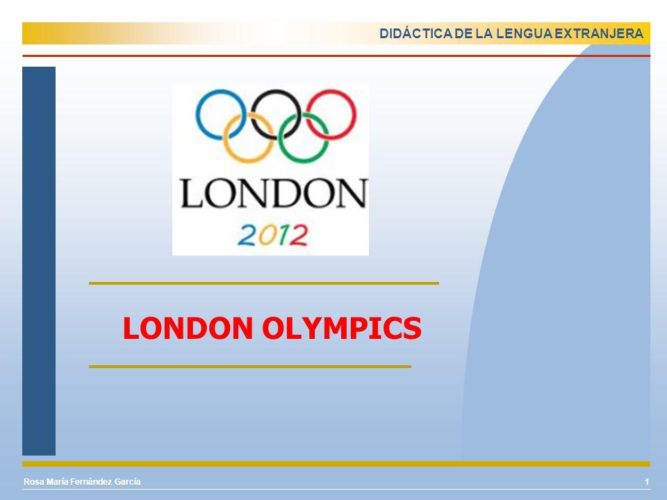 DIDÁCTICA DE LA LENGUA EXTRANJERA Rosa María Fernández García1 LONDON OLYMPICS