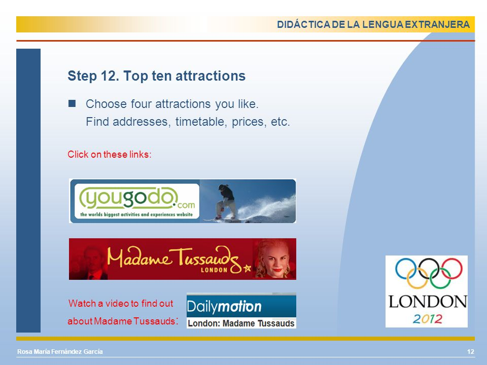 DIDÁCTICA DE LA LENGUA EXTRANJERA Step 12. Top ten attractions Choose four attractions you like.