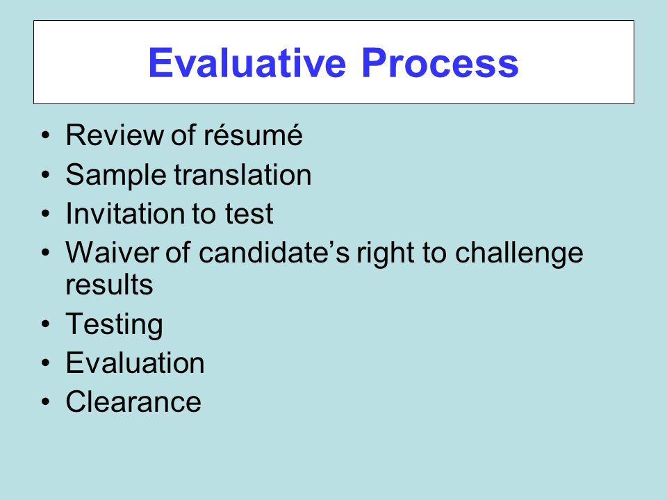 Evaluative Process Review of résumé Sample translation Invitation to test Waiver of candidate's right to challenge results Testing Evaluation Clearance