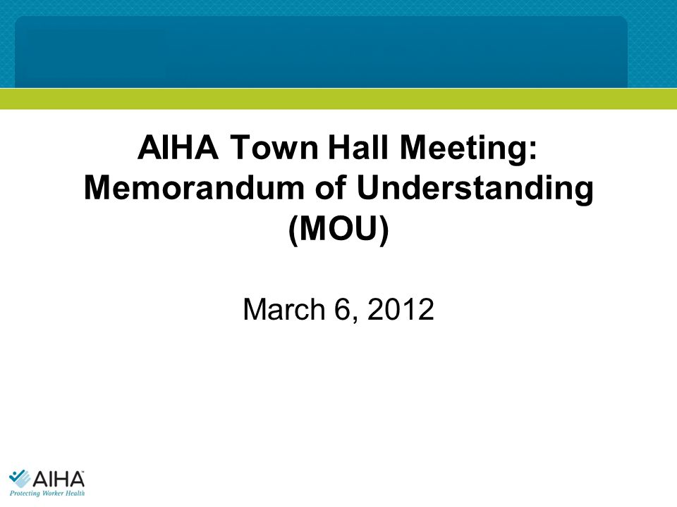 AIHA Town Hall Meeting: Memorandum of Understanding (MOU) March 6, 2012