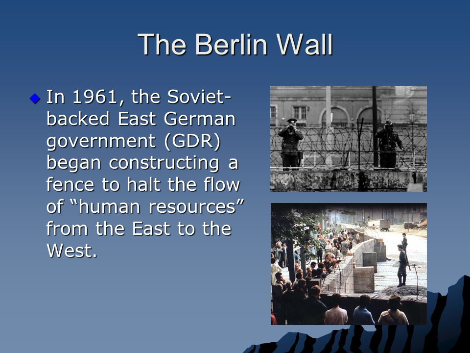 The Berlin Wall  Kennedy met Khrushchev in June 1961  Kennedy refused to recognize East Germany or withdraw from Berlin.
