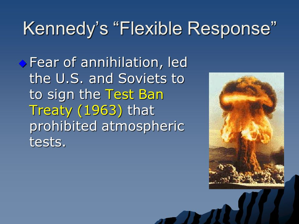 Kennedy's Flexible Response  Built up conventional troops and weapons to fight a limited war.