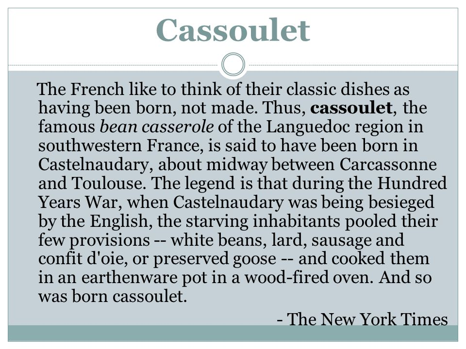 Cassoulet The French like to think of their classic dishes as having been born, not made.