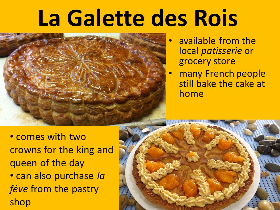 La Galette des Rois available from the local patisserie or grocery store many French people still bake the cake at home comes with two crowns for the king and queen of the day can also purchase la féve from the pastry shop