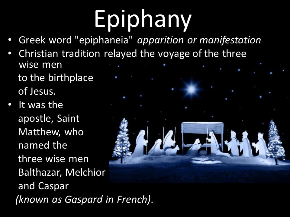 Epiphany Greek word epiphaneia apparition or manifestation Christian tradition relayed the voyage of the three wise men to the birthplace of Jesus.