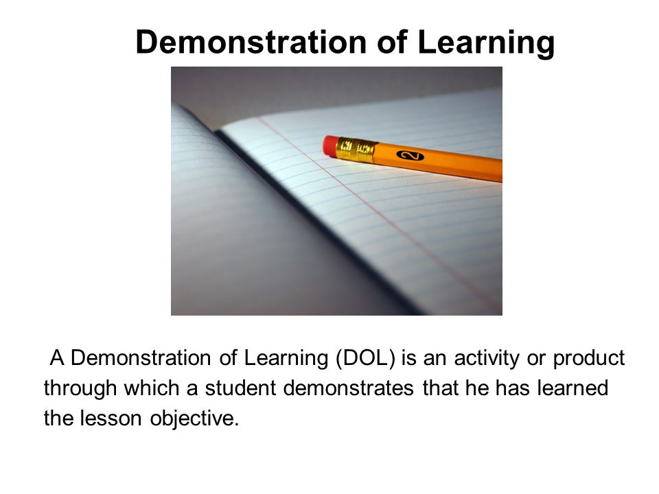 DOLs fall into two categories: 1) those that require the student to demonstrate what he has learned in one or two class periods within a subject area, and 2) those that assess more complex objectives or assess multiple learning objectives.
