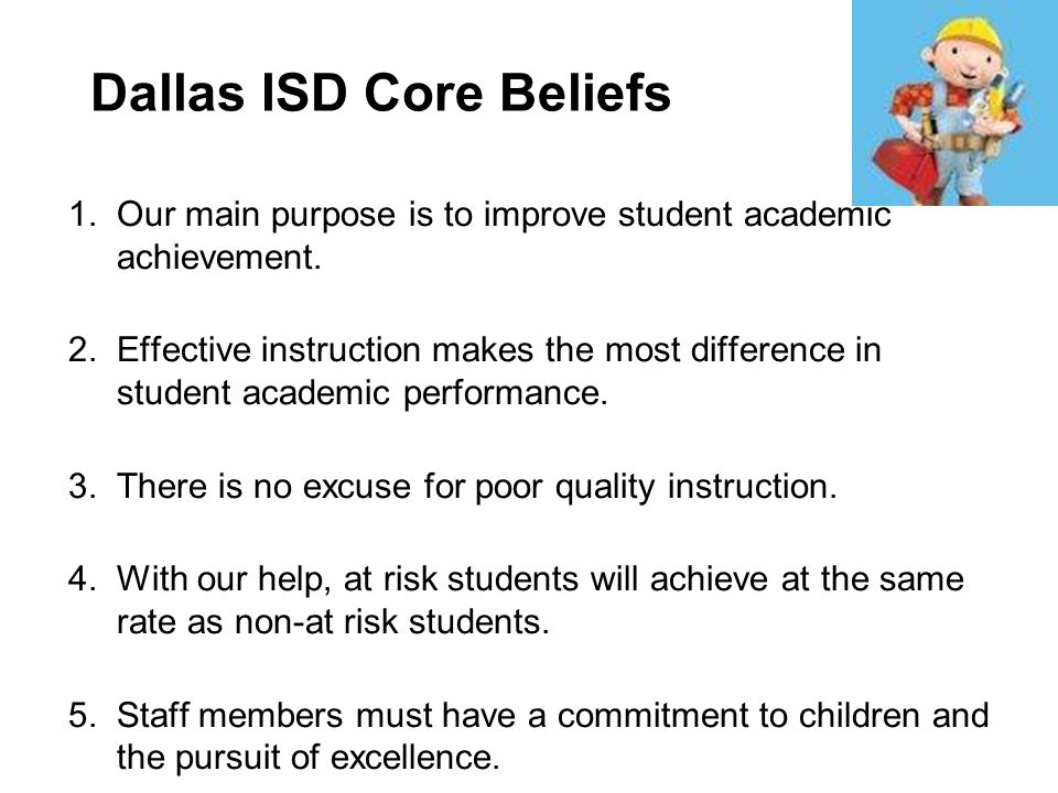 DISD Core Belief Activity As teachers become more intentional about the decisions they make about what to teach, the quality of their instruction will improve. Core Idea Leverage Leadership p.