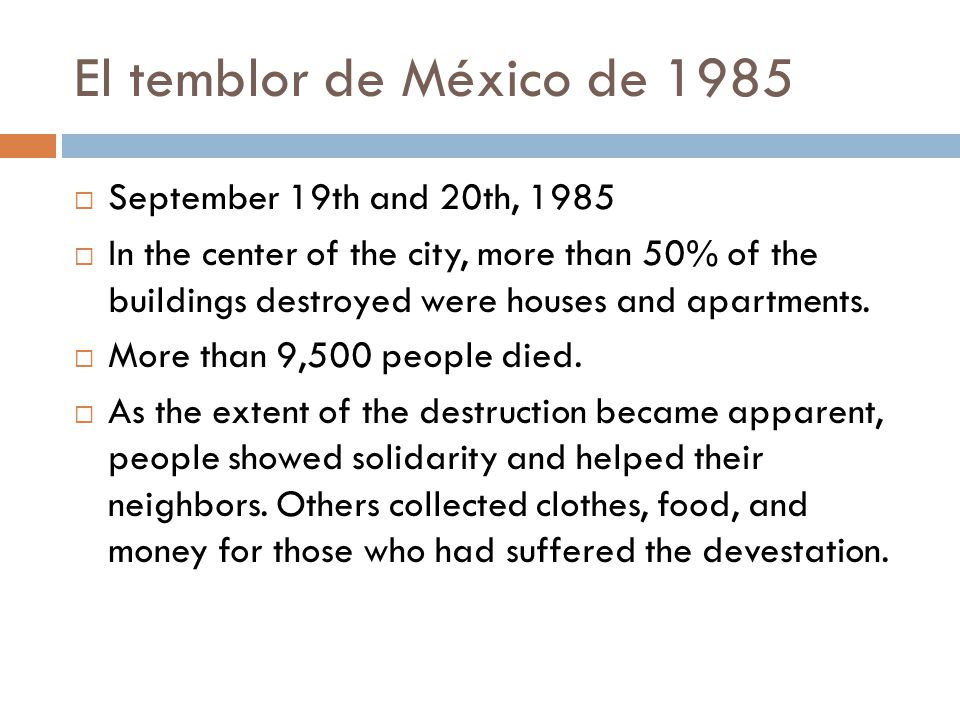 El temblor de México de 1985  September 19th and 20th, 1985  In the center of the city, more than 50% of the buildings destroyed were houses and apa