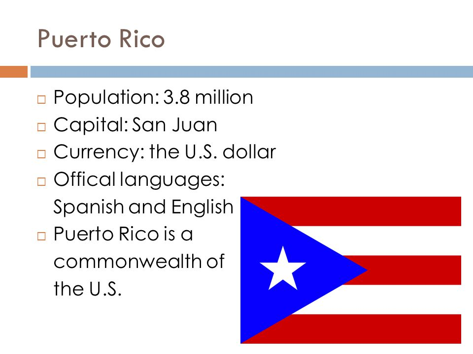 Puerto Rico  Population: 3.8 million  Capital: San Juan  Currency: the U.S.