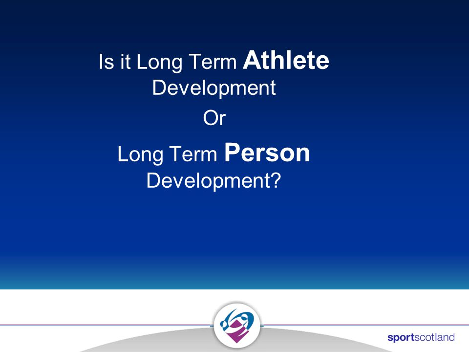 Is it Long Term Athlete Development Or Long Term Person Development?
