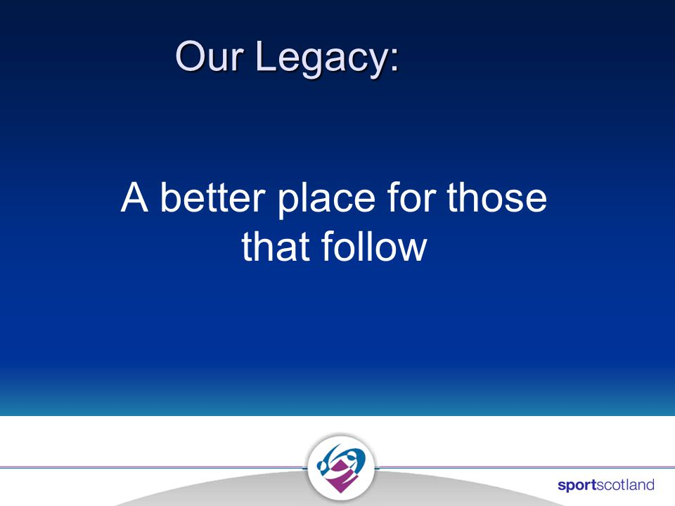 Our Legacy: A better place for those that follow