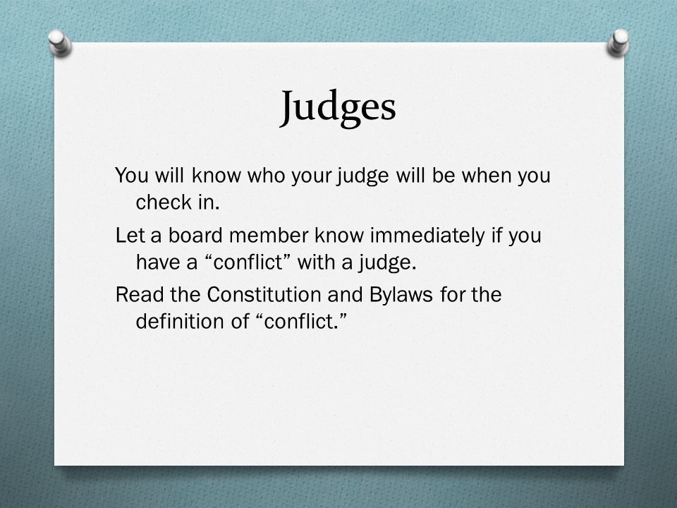 Judges You will know who your judge will be when you check in.