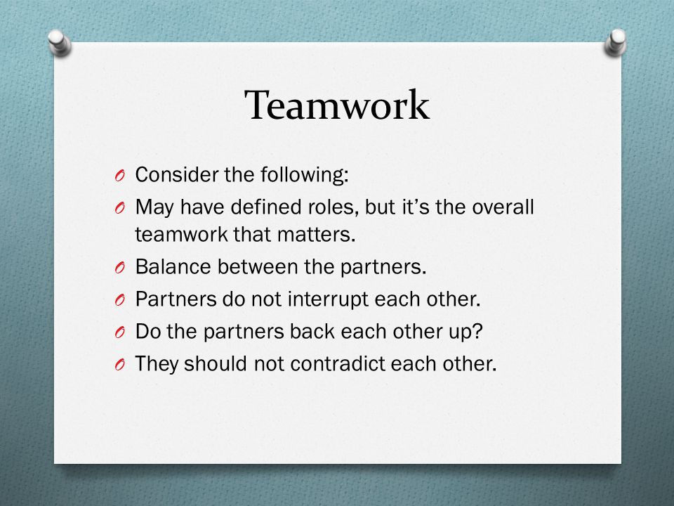 Teamwork O Consider the following: O May have defined roles, but it's the overall teamwork that matters.