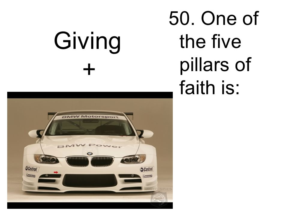 50. One of the five pillars of faith is: Giving +