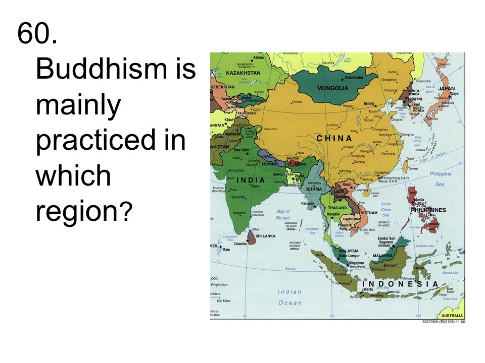 60. Buddhism is mainly practiced in which region