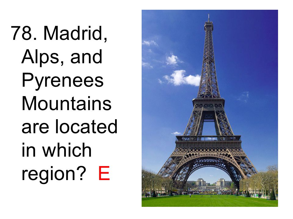 78. Madrid, Alps, and Pyrenees Mountains are located in which region E