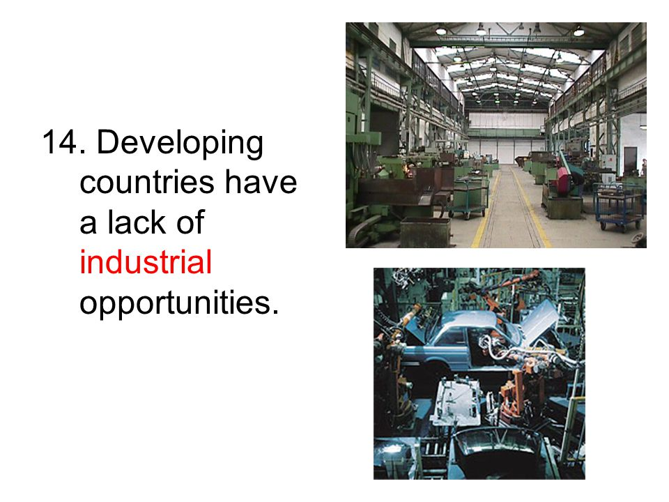 14. Developing countries have a lack of industrial opportunities.