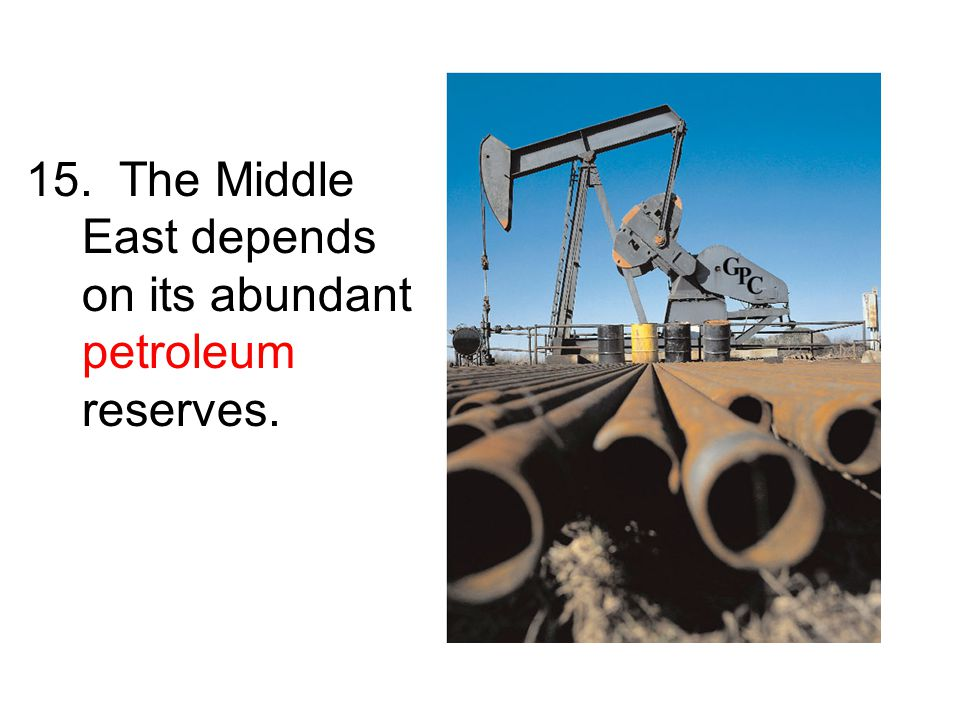 15. The Middle East depends on its abundant petroleum reserves.