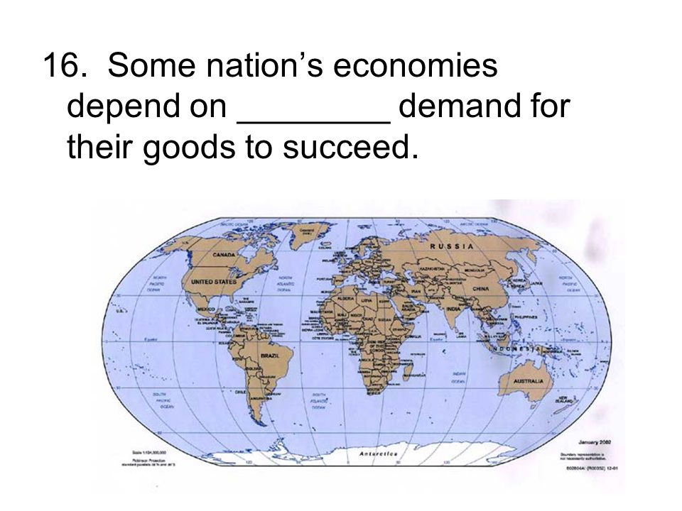 16. Some nation's economies depend on ________ demand for their goods to succeed.