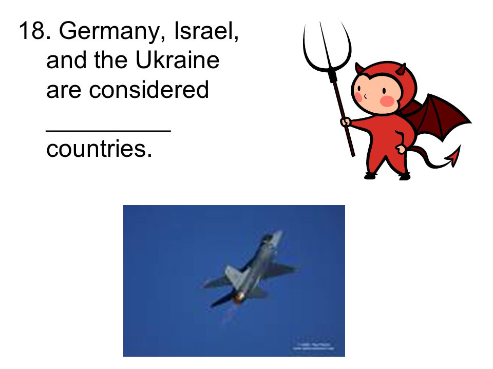 18. Germany, Israel, and the Ukraine are considered _________ countries.