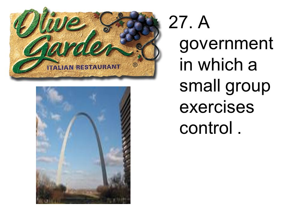 27. A government in which a small group exercises control.