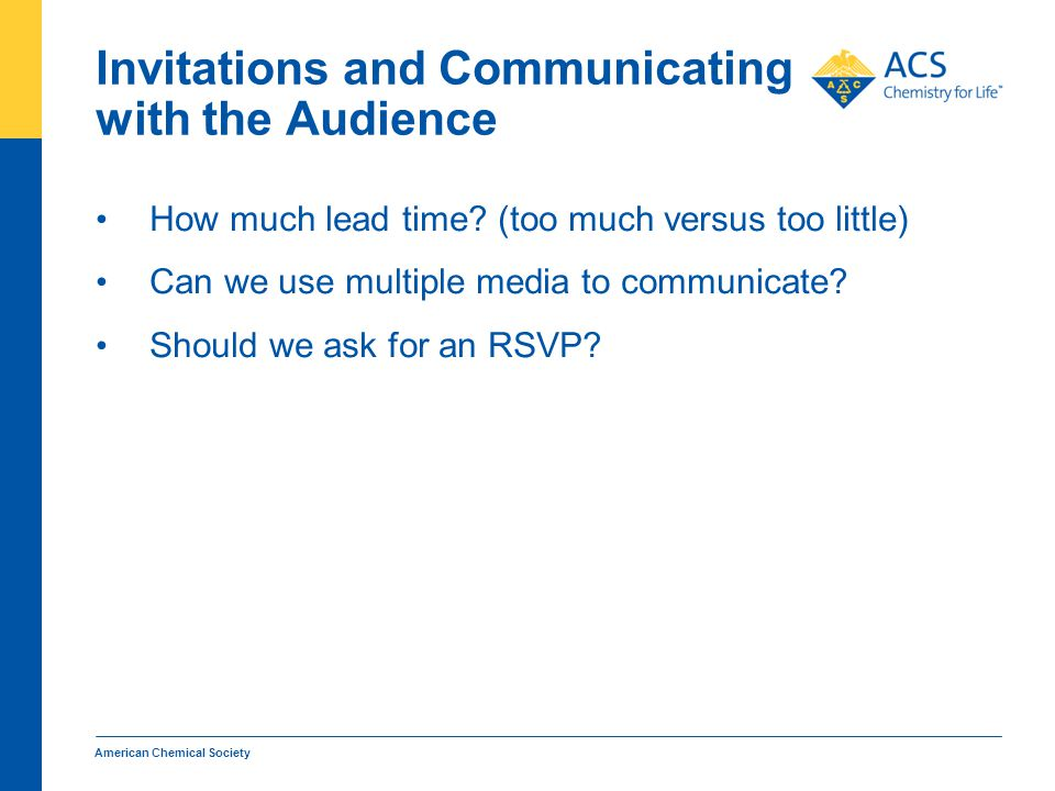 How much lead time. (too much versus too little) Can we use multiple media to communicate.