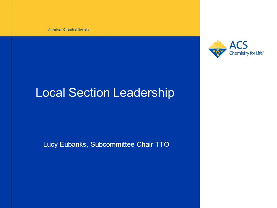 Local Section Leadership American Chemical Society Lucy Eubanks, Subcommittee Chair TTO
