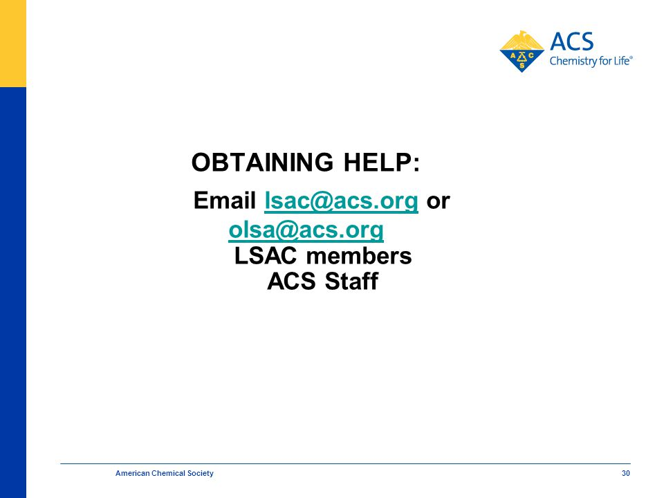 OBTAINING HELP: Email lsac@acs.org or olsa@acs.org LSAC members ACS Stafflsac@acs.org olsa@acs.org American Chemical Society 30
