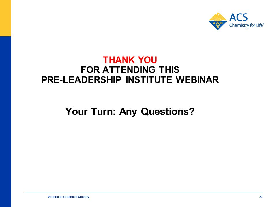 THANK YOU FOR ATTENDING THIS PRE-LEADERSHIP INSTITUTE WEBINAR Your Turn: Any Questions.