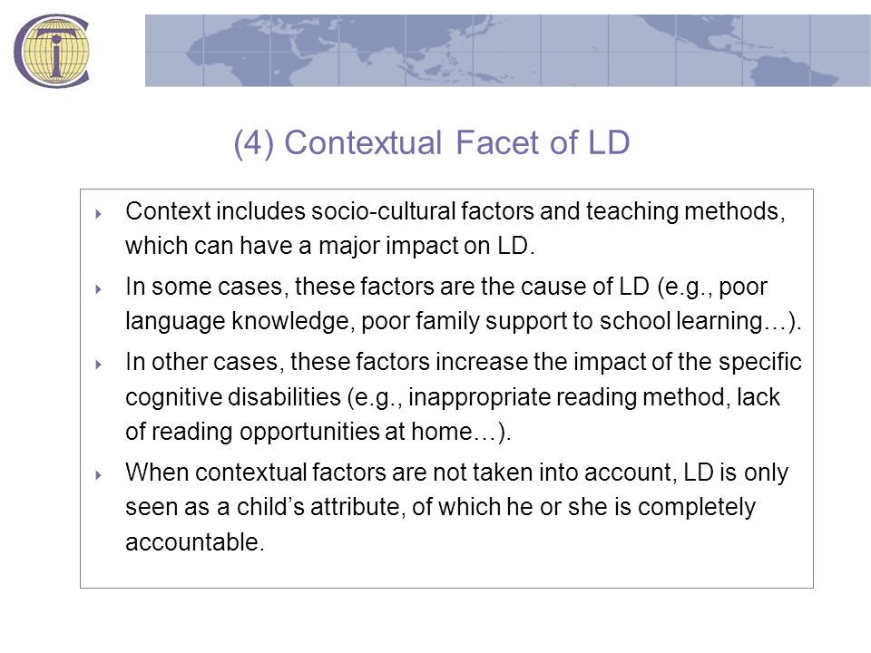(4) Contextual Facet of LD  Context includes socio-cultural factors and teaching methods, which can have a major impact on LD.
