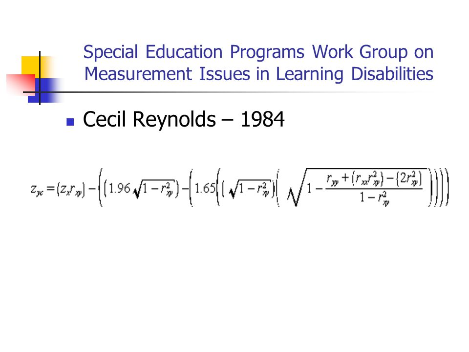 Special Education Programs Work Group on Measurement Issues in Learning Disabilities Cecil Reynolds – 1984