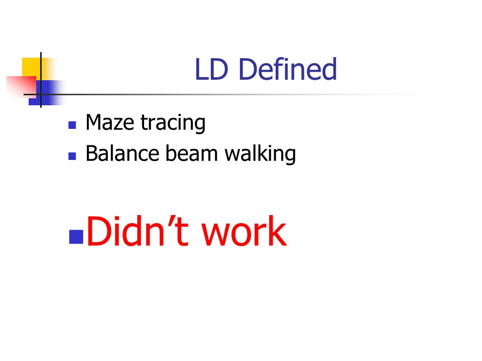 LD Defined Maze tracing Balance beam walking Didn't work
