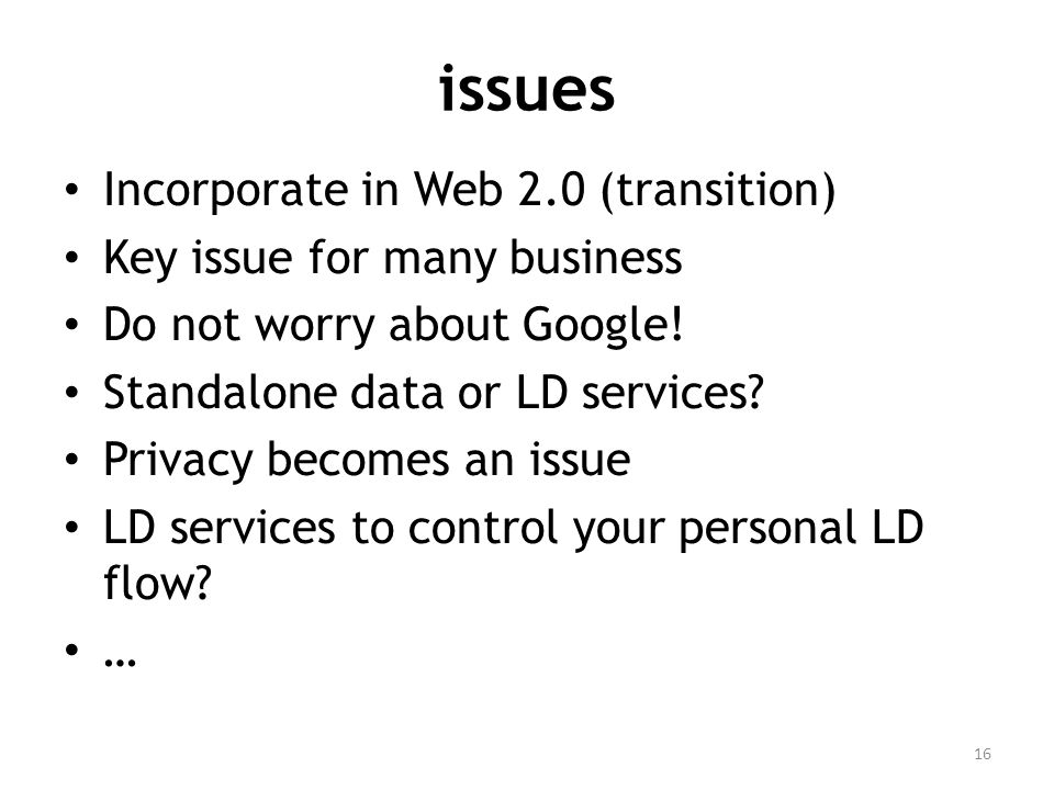 issues Incorporate in Web 2.0 (transition) Key issue for many business Do not worry about Google.
