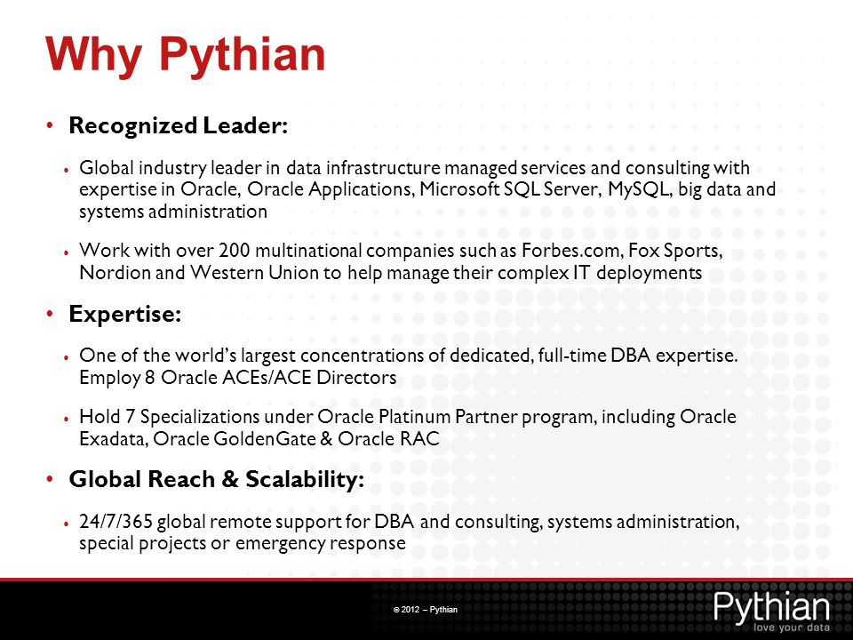 © 2012 – Pythian Why Pythian Recognized Leader: Global industry leader in data infrastructure managed services and consulting with expertise in Oracle