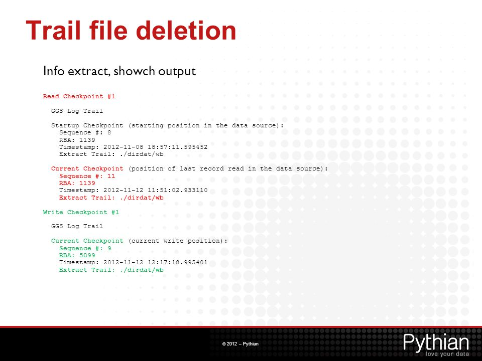 © 2012 – Pythian Trail file deletion Info extract, showch output Read Checkpoint #1 GGS Log Trail Startup Checkpoint (starting position in the data so