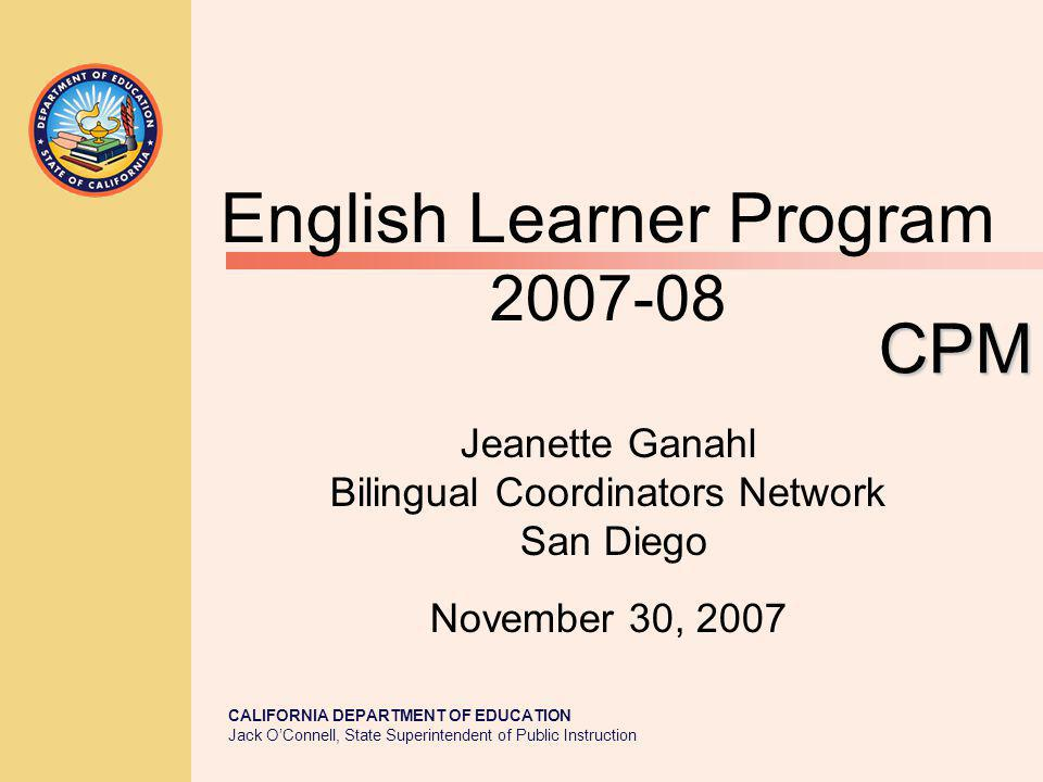 JACK O'CONNELL State Superintendent of Public Instruction 2 Presentation Objectives Participants will gain knowledge and understanding of the legal requirements of the English Learner program monitored through the Categorical Program Monitoring (CPM) process.