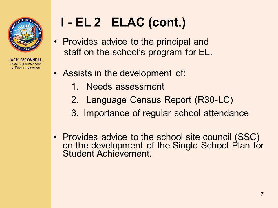 JACK O'CONNELL State Superintendent of Public Instruction 8 I - EL 2 ELAC (cont.) If ELAC delegates its responsibilities to another committee: ELAC has duly elected members.
