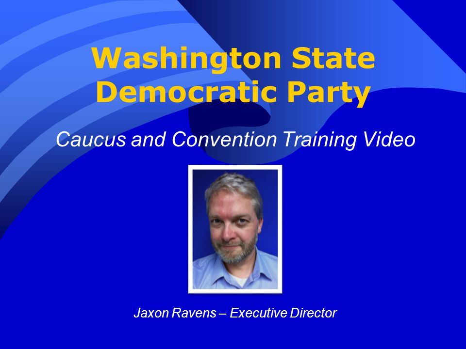 Washington State Democratic Party Caucus and Convention Training Video Jaxon Ravens – Executive Director