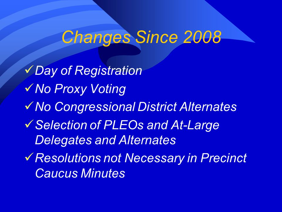 Changes Since 2008 Day of Registration No Proxy Voting No Congressional District Alternates Selection of PLEOs and At-Large Delegates and Alternates R