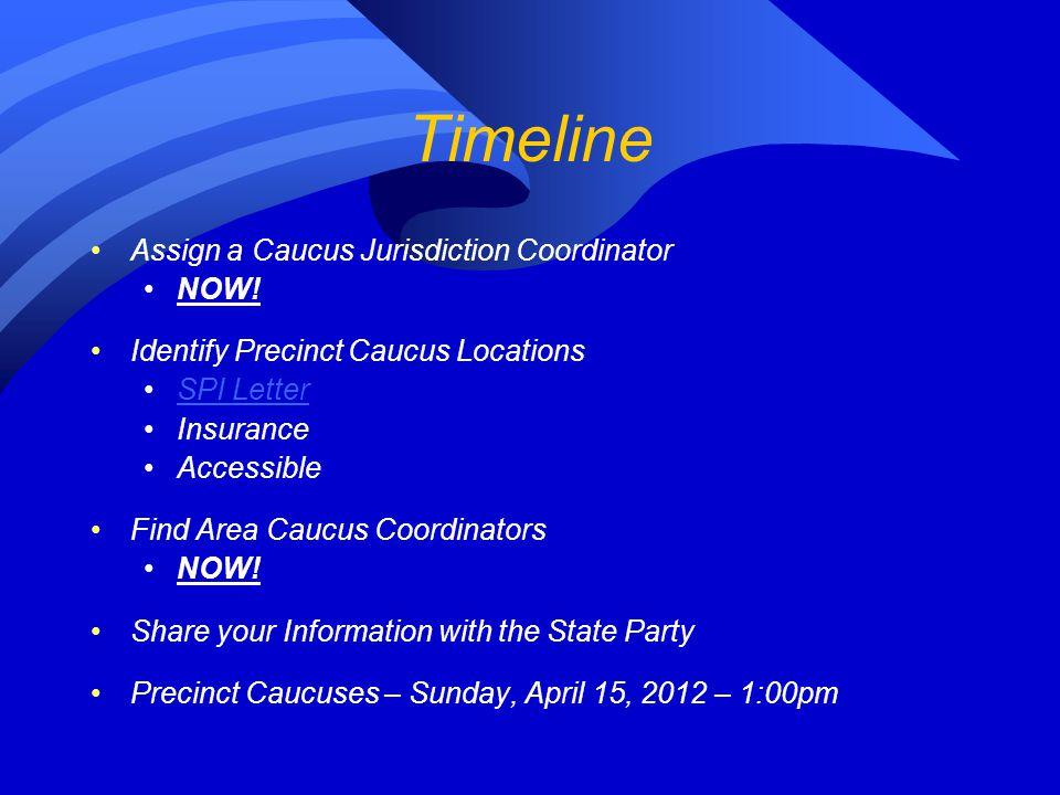 Timeline Assign a Caucus Jurisdiction Coordinator NOW! Identify Precinct Caucus Locations SPI Letter Insurance Accessible Find Area Caucus Coordinator