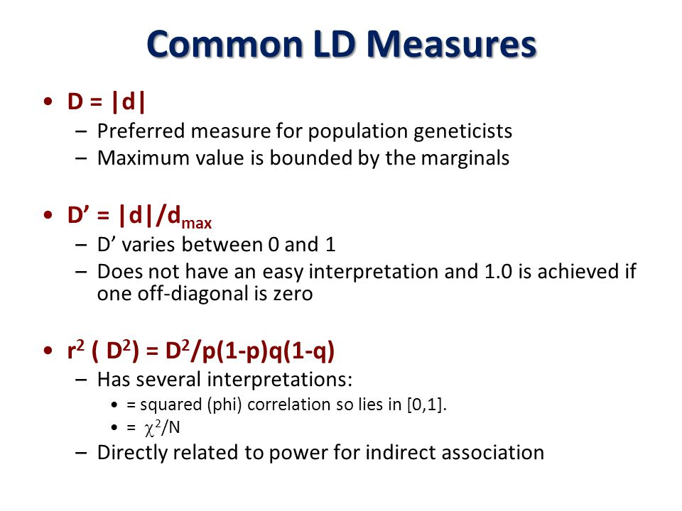 Allelic Association Direct Association –Initially it was thought that we could pick the genes and the (single) genetic variant w/i each gene that was relevant for disease Indirect Association –The existence of LD opens up the possibility of tests by indirect association – we don't need to actually test the causal variant but rather need only genotype a marker that is in high LD with the causal variant