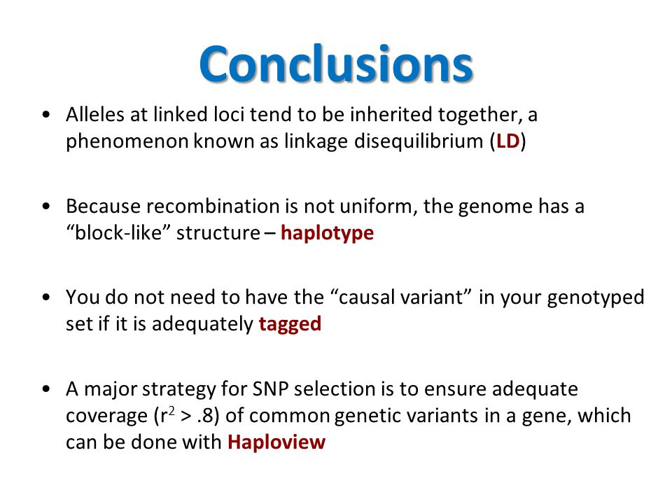 Conclusions Alleles at linked loci tend to be inherited together, a phenomenon known as linkage disequilibrium (LD) Because recombination is not unifo
