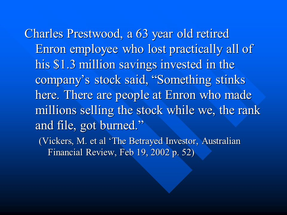 Charles Prestwood, a 63 year old retired Enron employee who lost practically all of his $1.3 million savings invested in the company's stock said, Something stinks here.